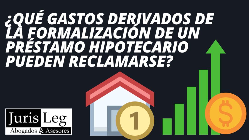 ¿QUÉ GASTOS DERIVADOS DE LA FORMALIZACIÓN DE UN PRÉSTAMO HIPOTECARIO PUEDEN RECLAMARSE?