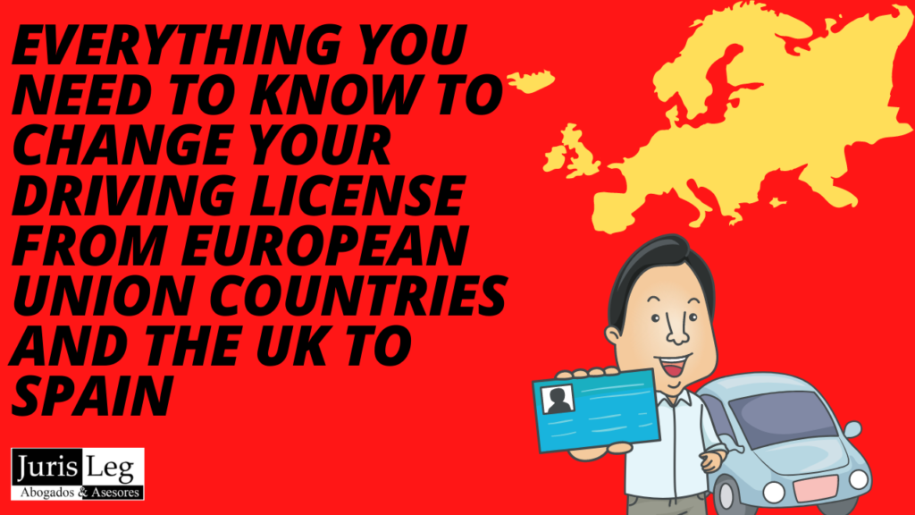 EVERYTHING YOU NEED TO KNOW TO CHANGE YOUR DRIVING LICENSE FROM EUROPEAN UNION COUNTRIES AND THE UK TO SPAIN