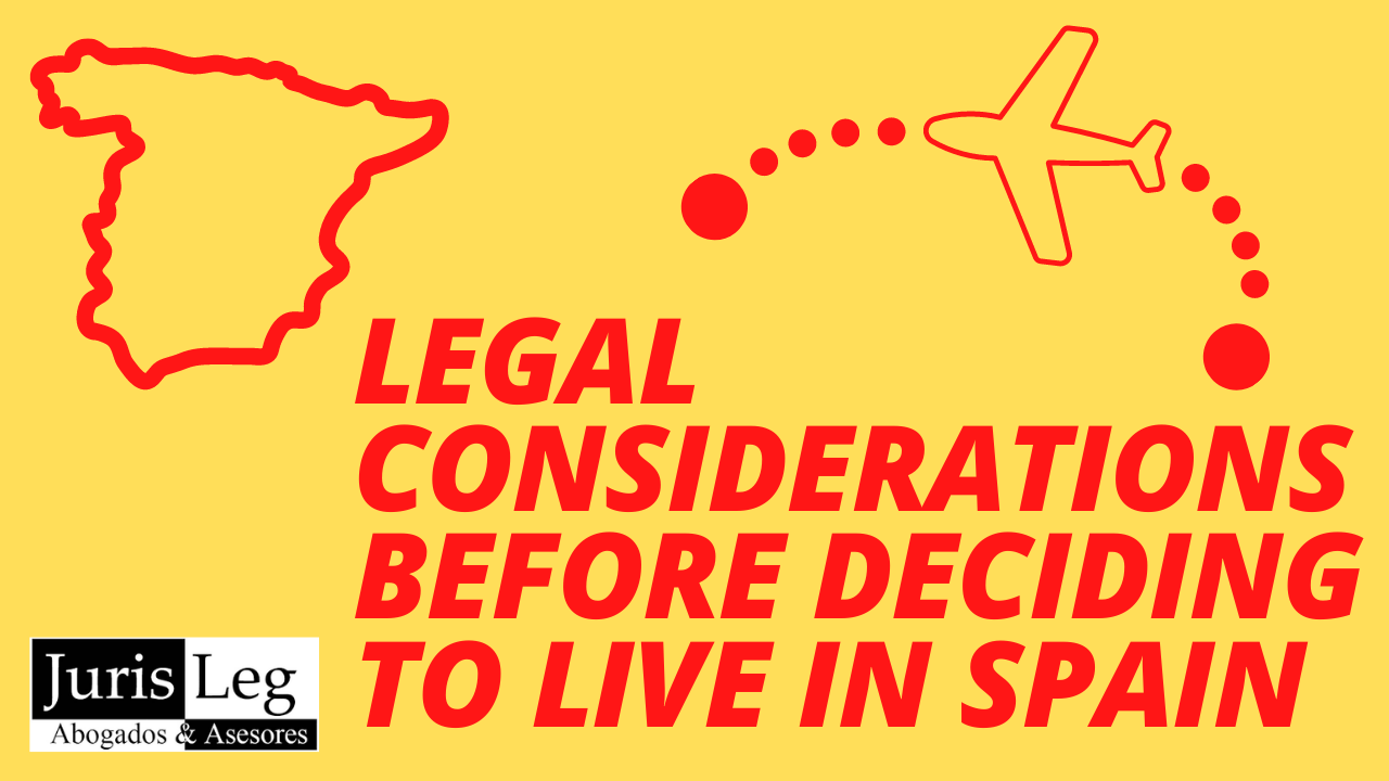 LEGAL CONSIDERATIONS BEFORE DECIDING TO LIVE IN SPAIN