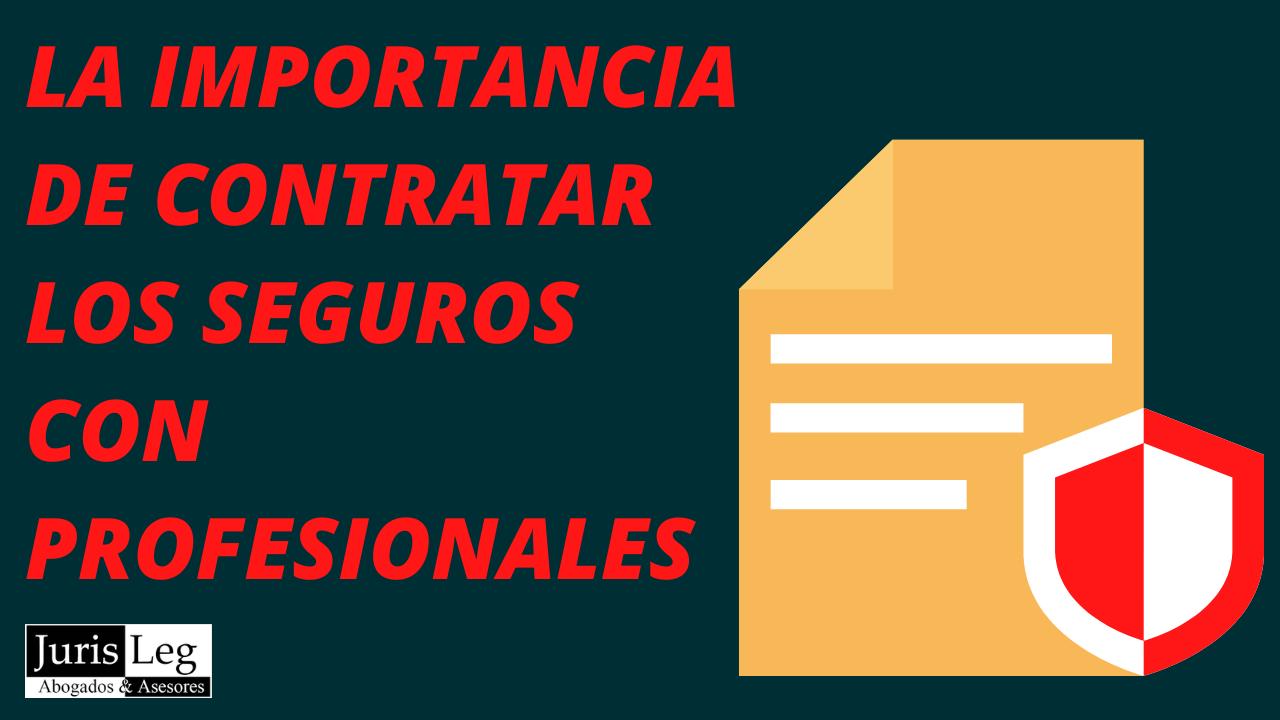 LA IMPORTANCIA DE CONTRATAR LOS SEGUROS CON PROFESIONALES